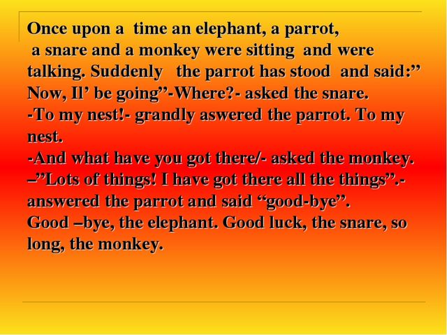 Once upon a time an elephant, a parrot, a snare and a monkey were sitting and...