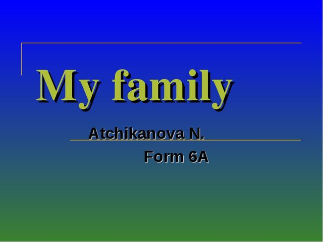 My family Atchikanova N. Form 6A