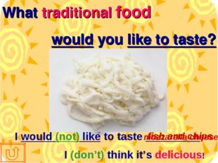 What traditional food would you like to taste? I would (not) like to taste __