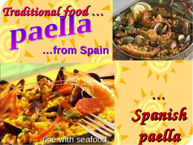 …from Spain Traditional food … …Spanish paella rice with seafood