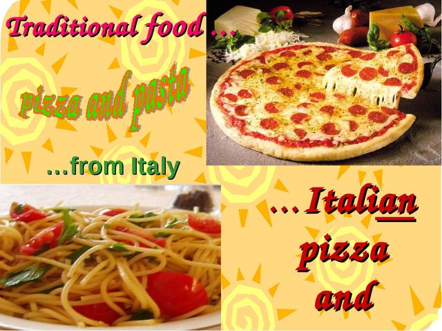 Traditional food … …from Italy …Italian pizza and pasta