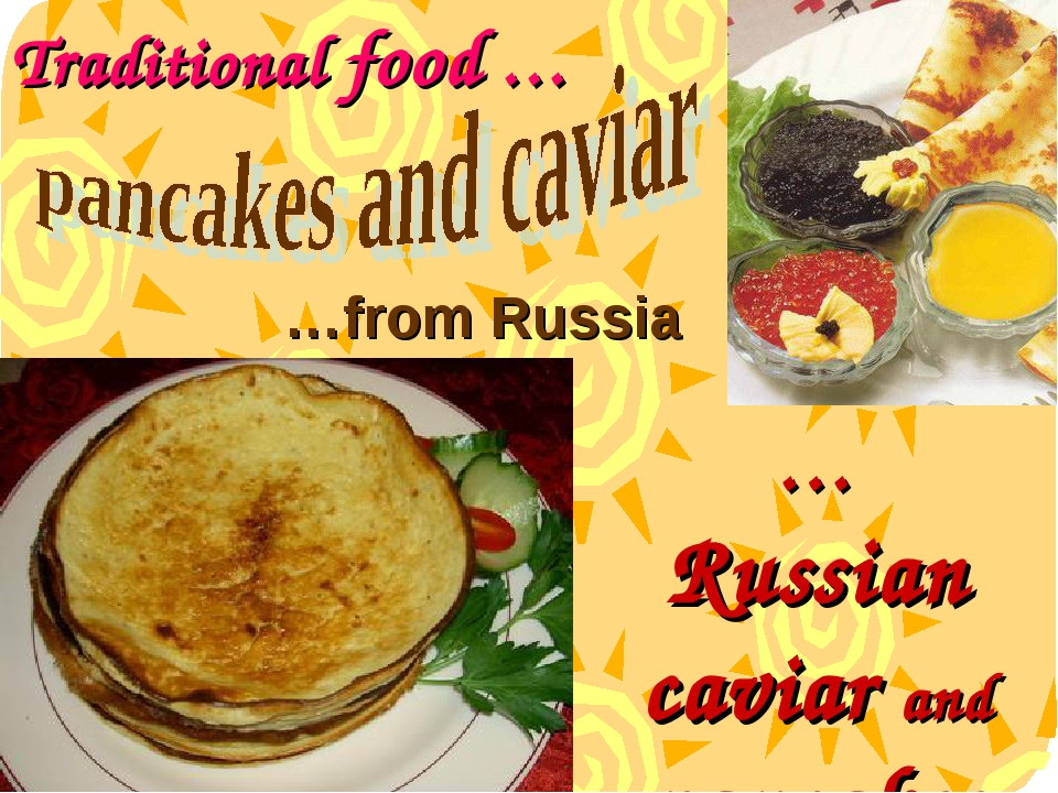 Traditional food … …from Russia …Russian caviar and pancakes