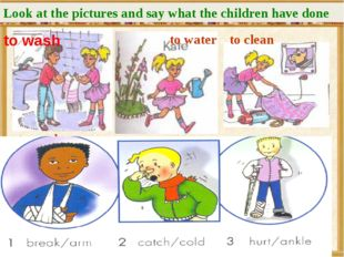 to wash to wash to water to clean Look at the pictures and say what the child