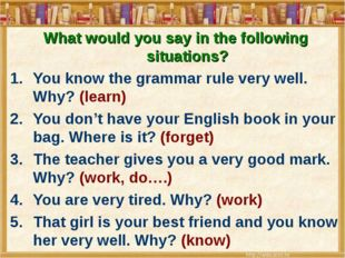 What would you say in the following situations? You know the grammar rule ver
