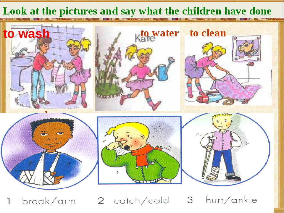 to wash to wash to water to clean Look at the pictures and say what the child...