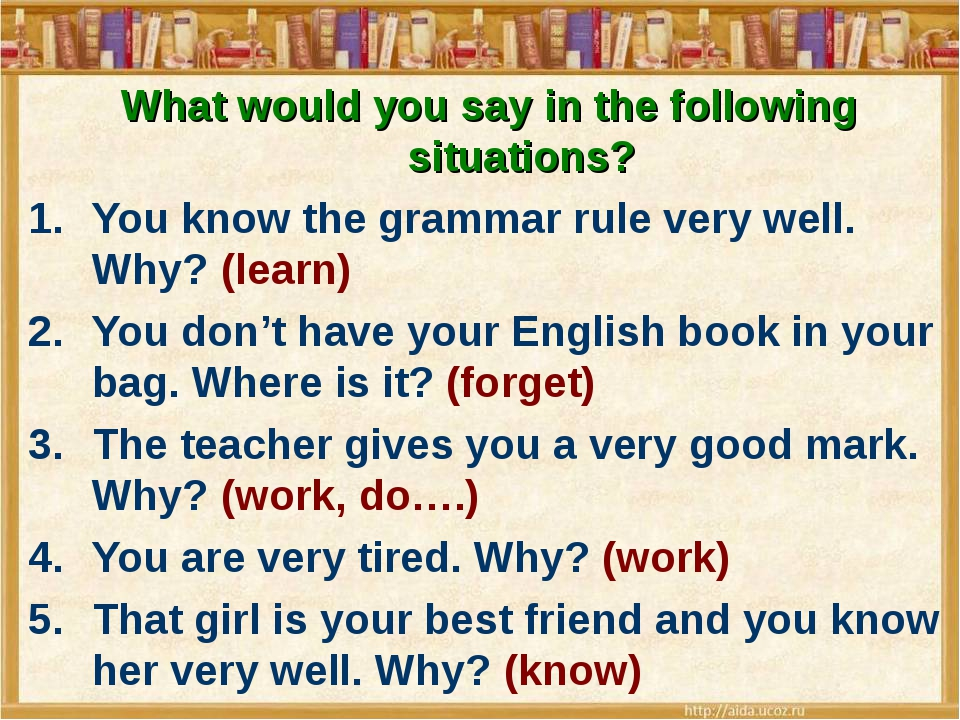 What would you say in the following situations? You know the grammar rule ver...