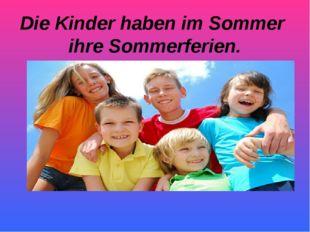 Die Kinder haben im Sommer ihre Sommerferien.