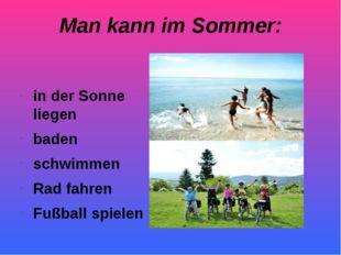 Man kann im Sommer: in der Sonne liegen baden schwimmen Rad fahren Fußball sp