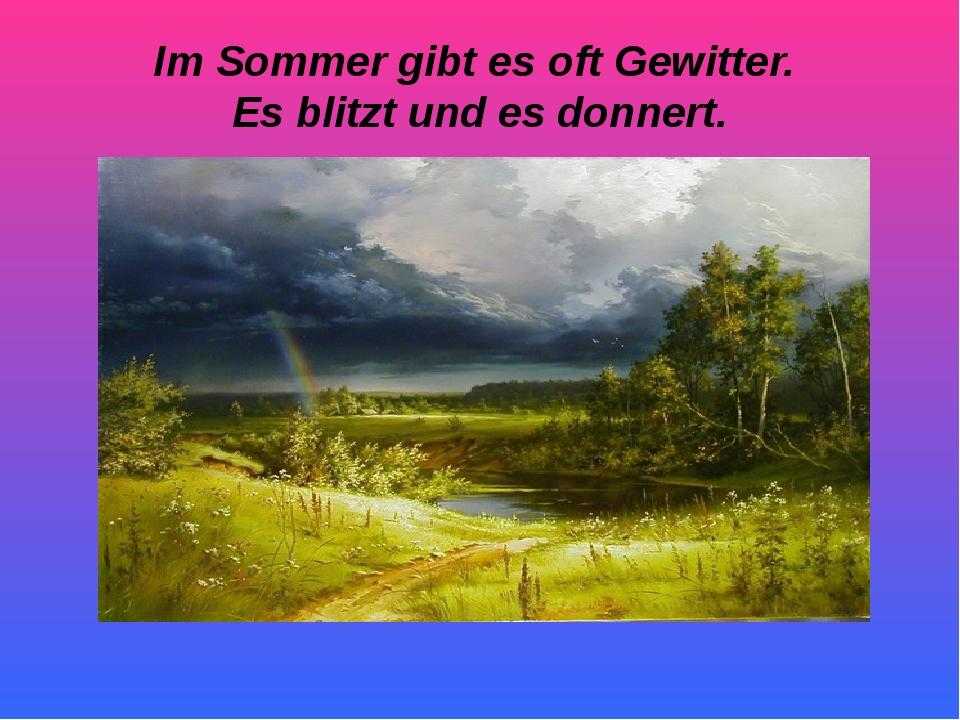 Im Sommer gibt es oft Gewitter. Es blitzt und es donnert.