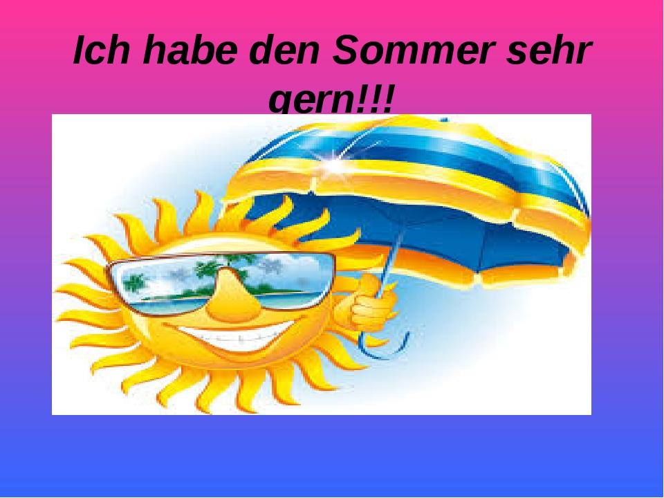 Ich habe den Sommer sehr gern!!!
