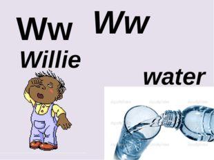 Ww Ww water Willie