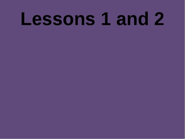 Lessons 1 and 2