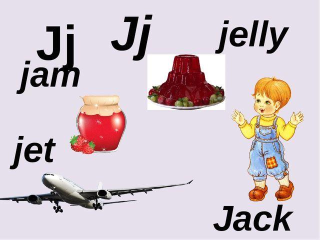 Jj Jj jam Jack jet jelly
