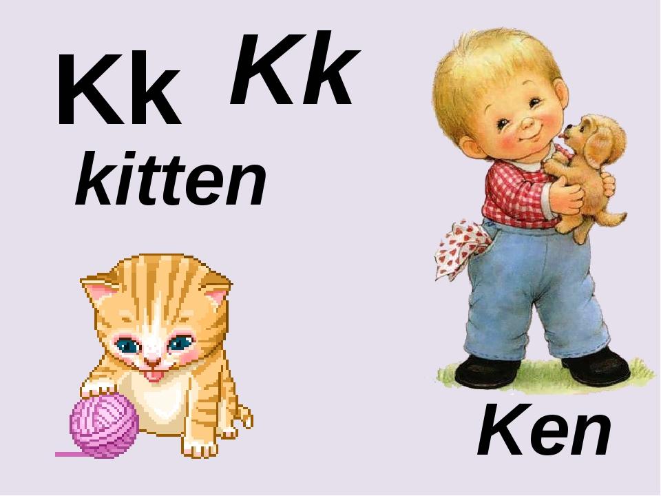 Kk Kk kitten Ken