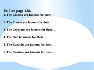 Ex 3 on page 128. 1. The Chinese are famous for their … 2. The French are fam