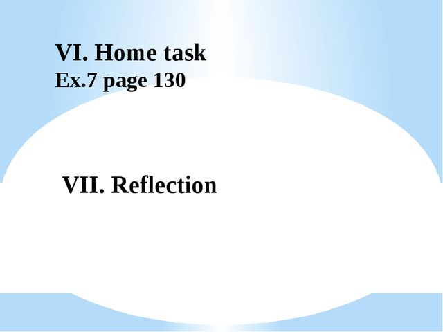 VI. Home task Ex.7 page 130 VII. Reflection