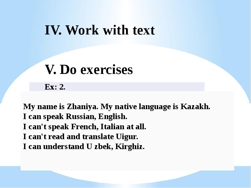 V. Do exercises My name is Zhaniya. My native language is Kazakh. I can speak...