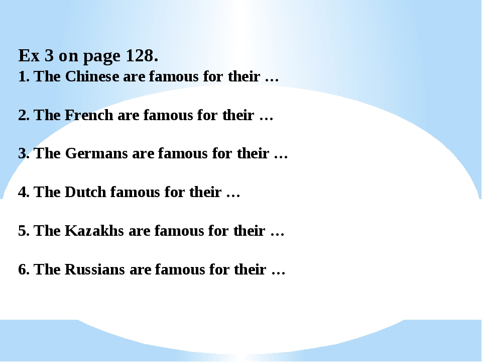 Ex 3 on page 128. 1. The Chinese are famous for their … 2. The French are fam...