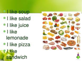 I like soup I like salad I like juice I like lemonade I like pizza I like san