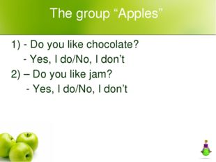 "The group ""Apples"" 1) - Do you like chocolate? - Yes, I do/No, I don't 2) – D"