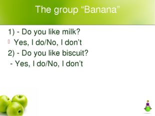 "The group ""Banana"" 1) - Do you like milk? Yes, I do/No, I don't 2) - Do you l"