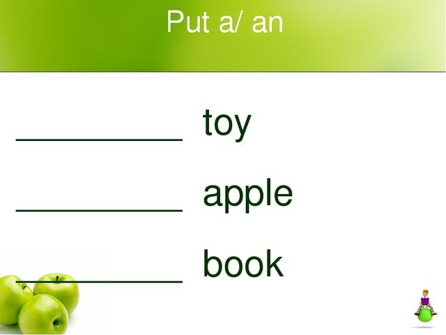 Put a/ an ________ toy ________ apple ________ book