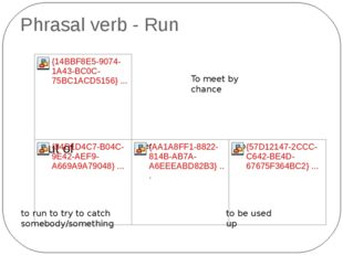 Phrasal verb - Run to be used up to run to try to catch somebody/something To