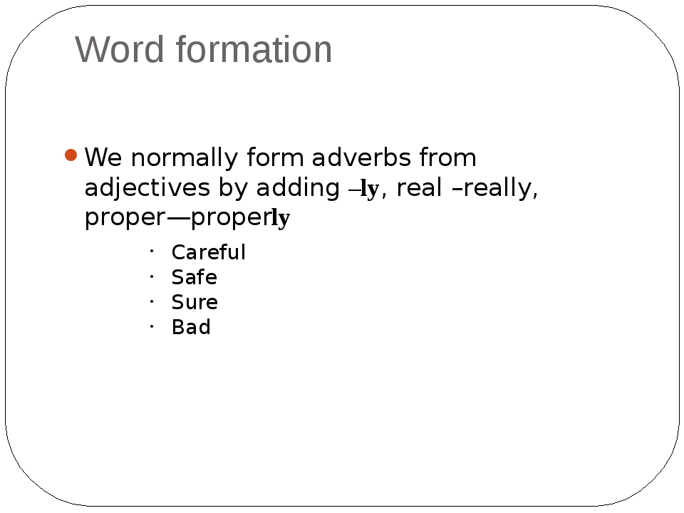 Word formation We normally form adverbs from adjectives by adding –ly, real –...