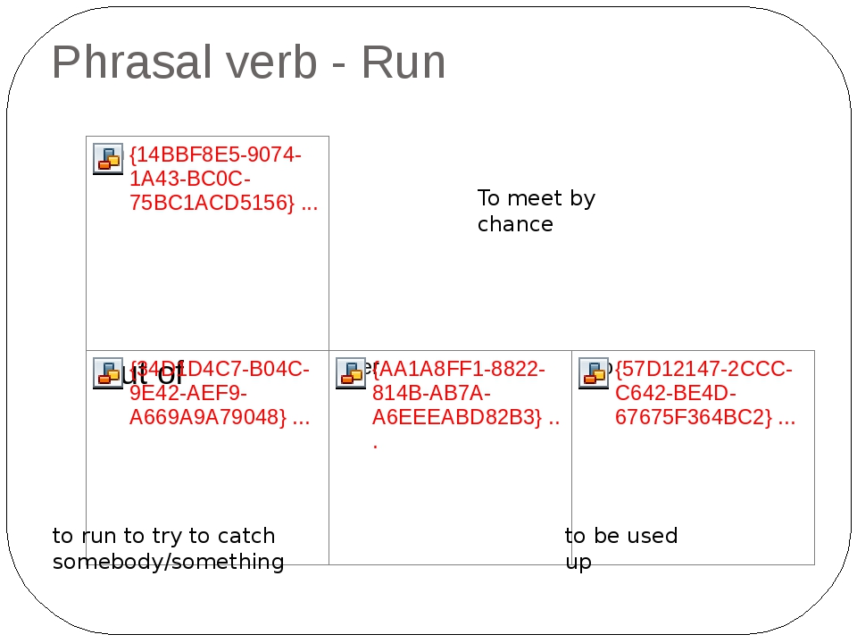 Phrasal verb - Run to be used up to run to try to catch somebody/something To...