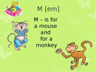 M [em] M – is for a mouse and for a monkey