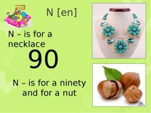 N [en] N – is for a necklace N – is for a ninety and for a nut 90