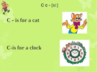 C c - [si:] C - is for a cat C-is for a clock