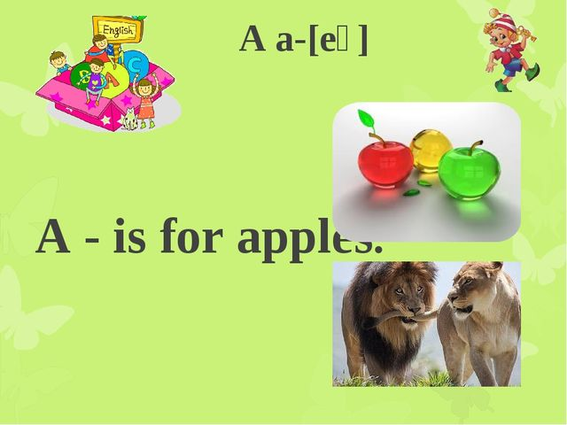 A a-[eɪ] A - is for apples. A - is for animals