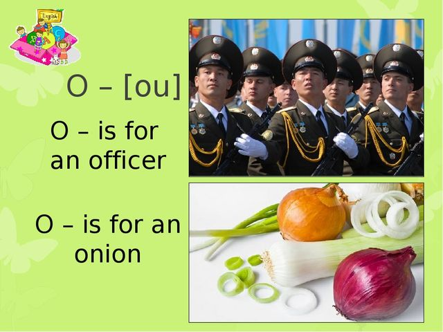 O – [ou] O – is for an officer O – is for an onion