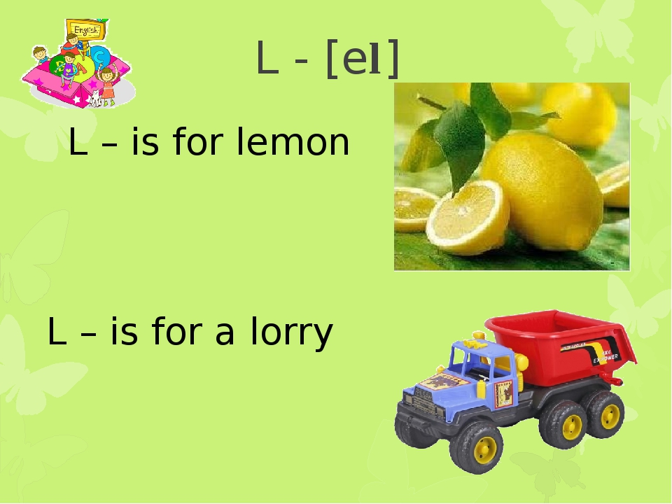 L - [el] L – is for lemon L – is for a lorry