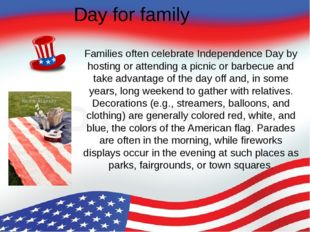 Day for family Families often celebrate Independence Day by hosting or attend