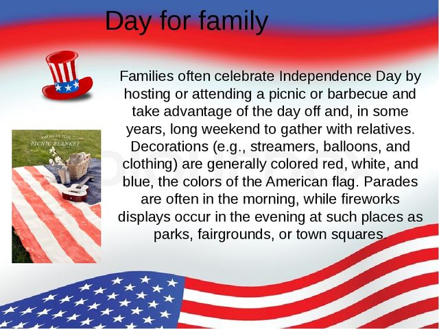 Day for family Families often celebrate Independence Day by hosting or attend...