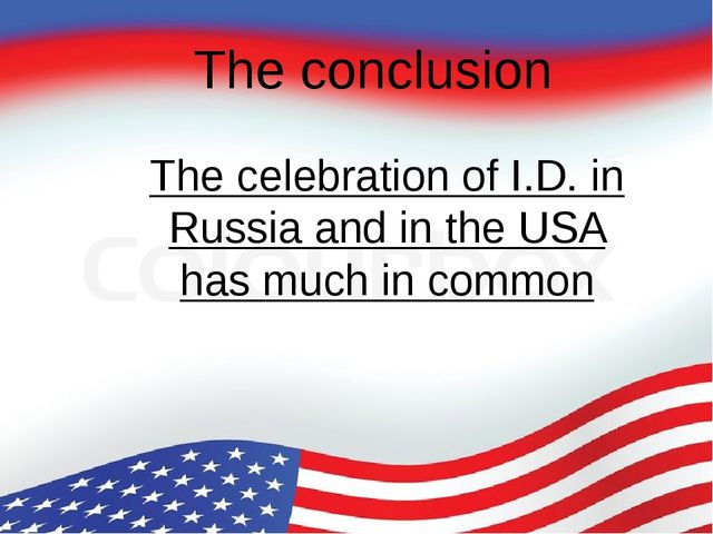The conclusion The celebration of I.D. in Russia and in the USA has much in c...