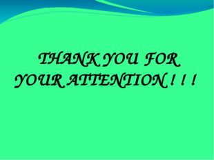THANK YOU FOR YOUR ATTENTION ! ! !