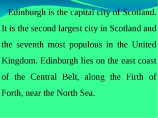 Edinburgh is the capital city of Scotland. It is the second largest city in