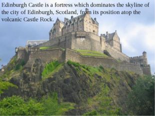 Edinburgh Castle is a fortress which dominates the skyline of the city of Ed