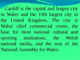 Cardiff is the capital and largest city in Wales and the 10th largest city i