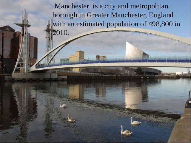 Manchester Manchester is a city and metropolitan borough in Greater Manchest...