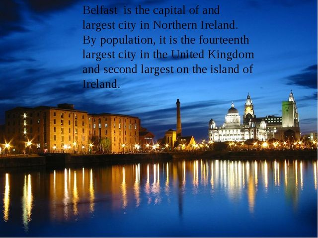 Belfast is the capital of and largest city in Northern Ireland. By populatio...