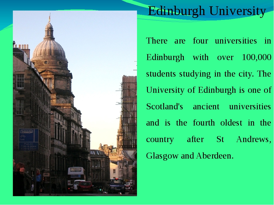 Edinburgh University There are four universities in Edinburgh with over 100,...